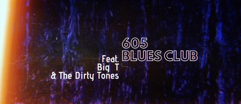 605 Blues Club Feat. Big T and The Dirty Tones