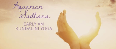 Aquarian Sadhana - Your Ultimate Kundalini Practice