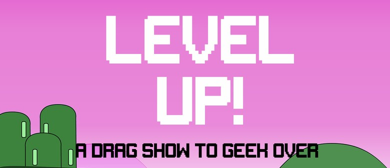 Level Up! A Drag Show