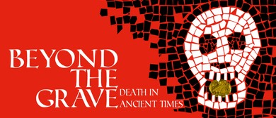 Beyond the Grave: Death In Ancient Times