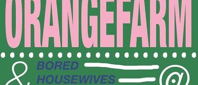 Orangefarm and Bored Housewives Club