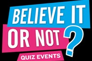 Image for event: Believe It Or Not - Big Quiz