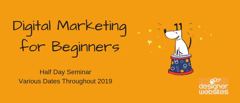 A Beginner's Guide to Digital Marketing - Half Day Seminar