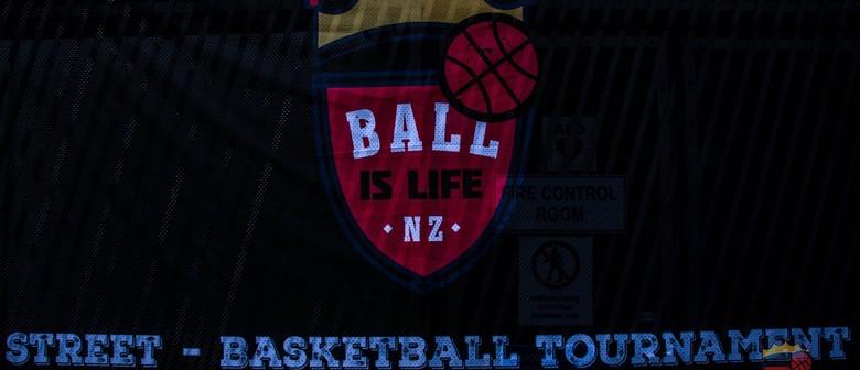 Ball is Life NZ - 3x3 Street Basketball Tournament 2019
