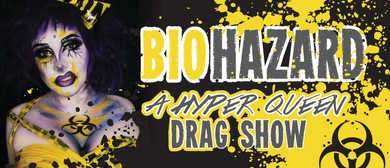 BIOHAZARD: A Hyper-Queen Drag Show