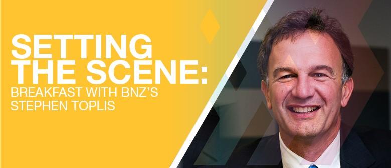 Setting the Scene: Breakfast with BNZ's Stephen Toplis