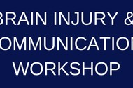 Brain Injury & Communication Workshop
