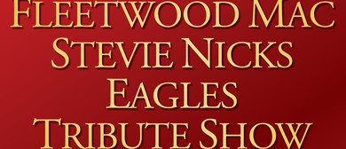 Fleetwood Mac/Stevie Nicks/Eagles Tribute Show