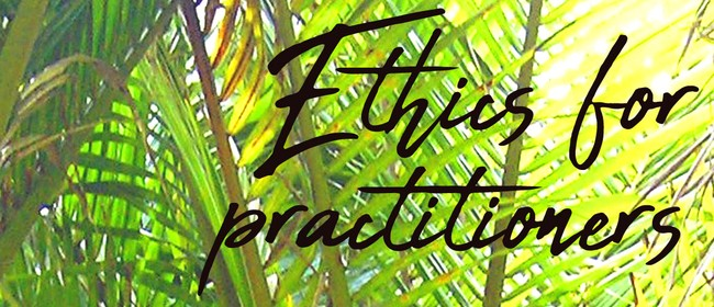 Conscious Living Workshops - Ethics for Practitioners