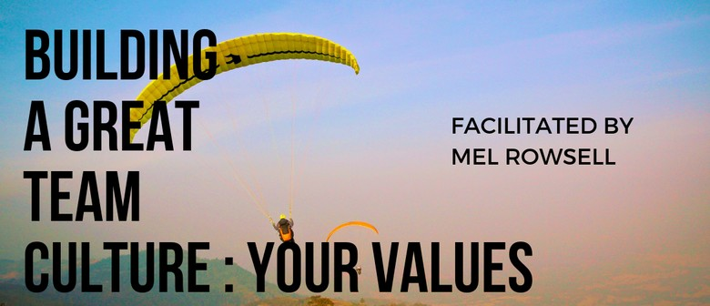 Building A Great Team Culture - Your Values: CANCELLED