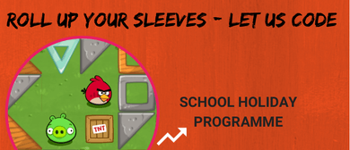 Roll Up Your Sleeves: Let Us Code - School Holiday Programme
