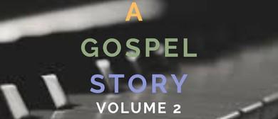 A GOSPEL STORY (VOLUME 2)