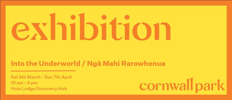 Exhibition: Into the Underworld / Ngā Mahi Rarowhenua