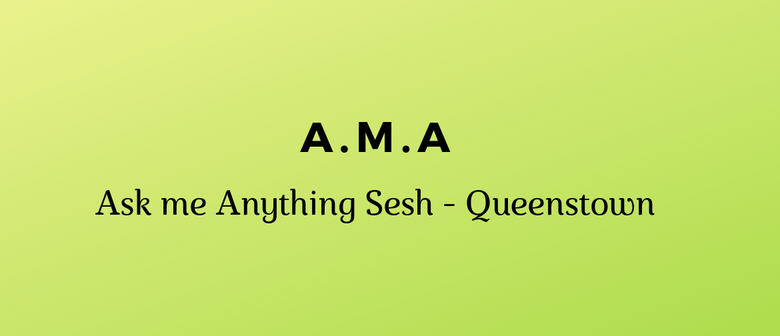 A.M.A - Ask Me Anything Sesh