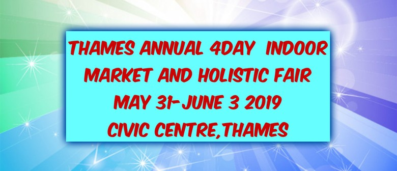 Thames Annual 4 Day Indoor Market & Holistic Fair