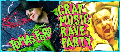 The Essential Tomás Ford & Crap Music Rave Party!: CANCELLED