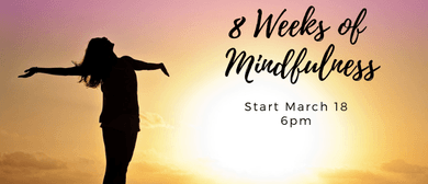 8 Weeks of Mindfulness (Not Just for Beginners)