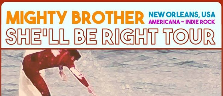 Mighty Brother - She'll Be Right Tour