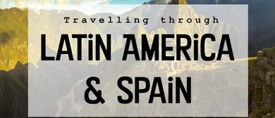 Travelling Through Latin America and Spain