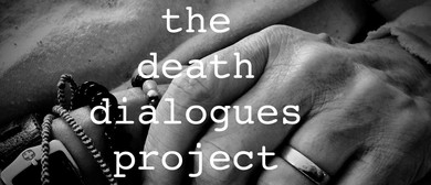 The Death Dialogues <em>Project</em> - An Evening of Stories