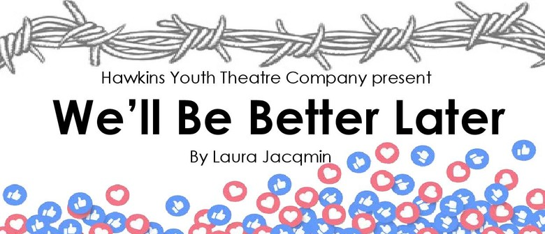 Hawkins Youth Theatre Company present We'll Be Better Later