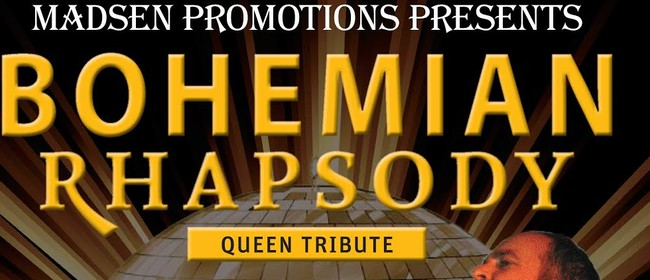 Bohemian Rhapsody - Queen Tribute Show: CANCELLED