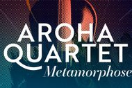 Image for event: Metamorphoses with the Aroha Quartet