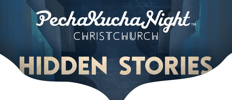 PechaKucha Night Christchurch Vol.39: Hidden Stories