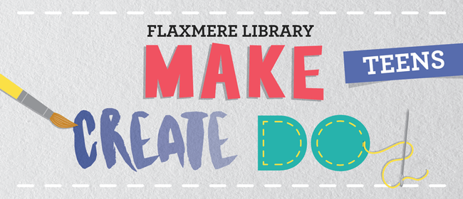 Make Create Do Flaxmere - for Teens