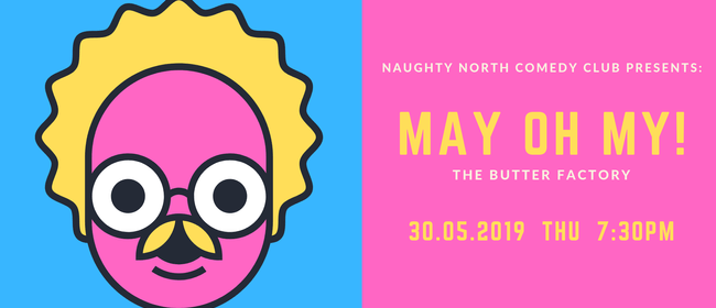 Naughty North Comedy Club - May Oh My!