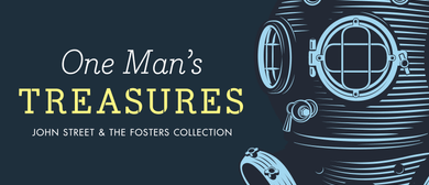 One Man's Treasures: John Street & the Fosters Collection