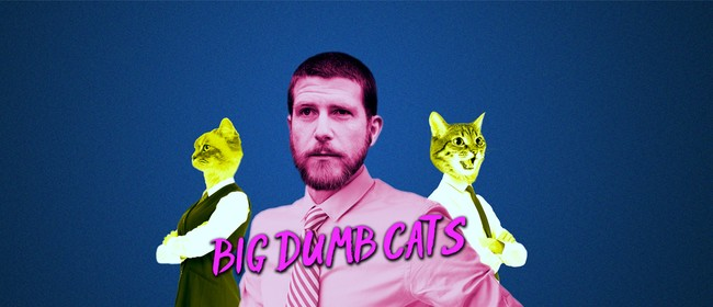 Big Dumb Cats - Daniel John Smith (NZICF)