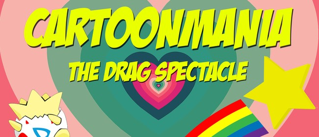 CARTOONMANIA: The Drag Spectacle!