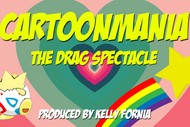 Image for event: CARTOONMANIA: The Drag Spectacle!