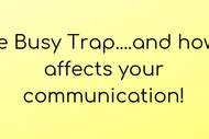 Image for event: The Busy Trap and How It Affects Your Communication