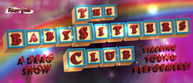 The Babysitters Club: A Drag Show Starring Young Performers!