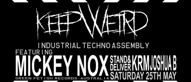 Keep Weird: Techno Assembly w/ Mickey Nox (Green Fetish)