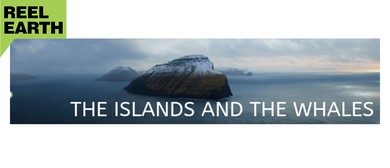 Reel Earth Screening - The Islands and the Whales