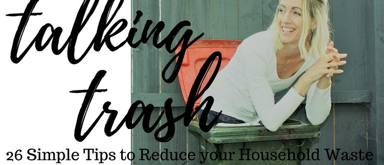 Talking Trash! 26 Simple Tips to Reduce Your Household Waste