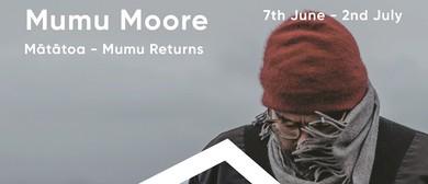 Mātātoa - Mumu Returns - An Exhibition by Mumu Moore