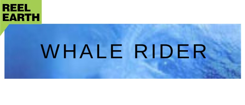 Reel Earth Screening - Outdoor Screening Whale Rider: CANCELLED
