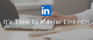 Workshop: It's Time to Master LinkedIn