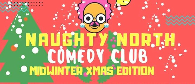 Naughty North Comedy Club - Midwinter Xmas