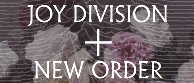 The Music Of Joy Division + New Order