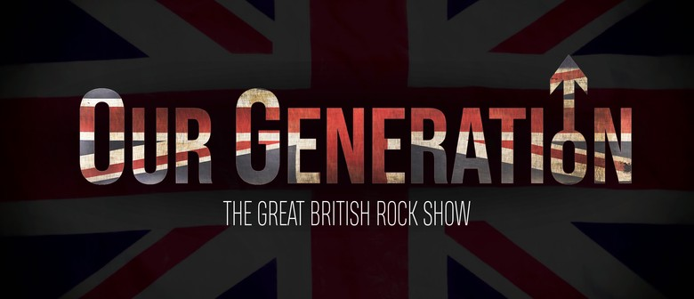 Our Generation - The Great British Rock Show
