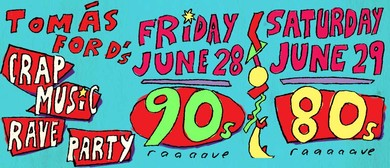 Crap Music Rave Party: 80s & 90s Parties!