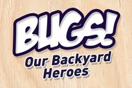 Image for event: Bugs! Our Backyard Heroes