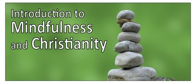 Introduction to Mindfulness and Christianity