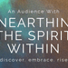 An Audience with Unearthing the Spirit Within