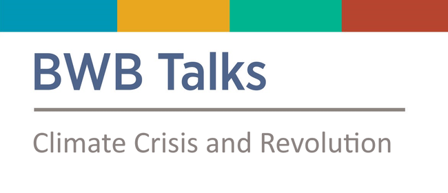 BWB Talks: Climate Crisis and Revolution